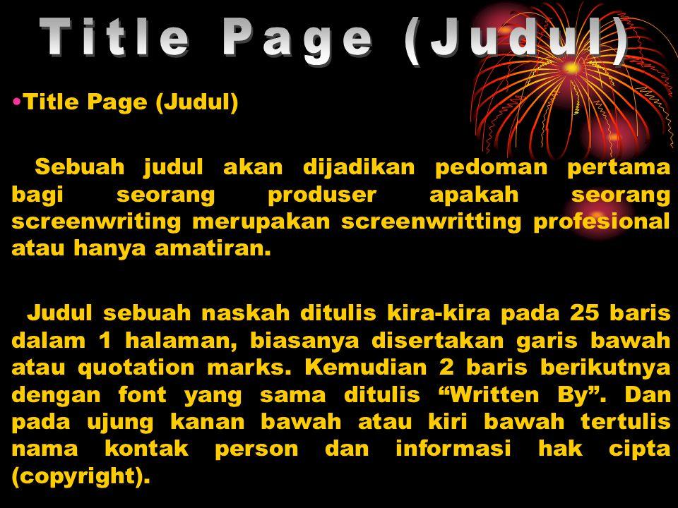 •Title Page (Judul) Sebuah judul akan dijadikan pedoman pertama bagi seorang produser apakah seorang screenwriting merupakan screenwritting profesiona