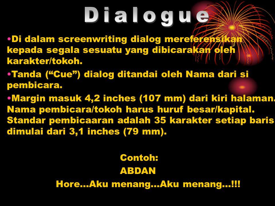"""•Di dalam screenwriting dialog mereferensikan kepada segala sesuatu yang dibicarakan oleh karakter/tokoh. •Tanda (""""Cue"""") dialog ditandai oleh Nama dar"""