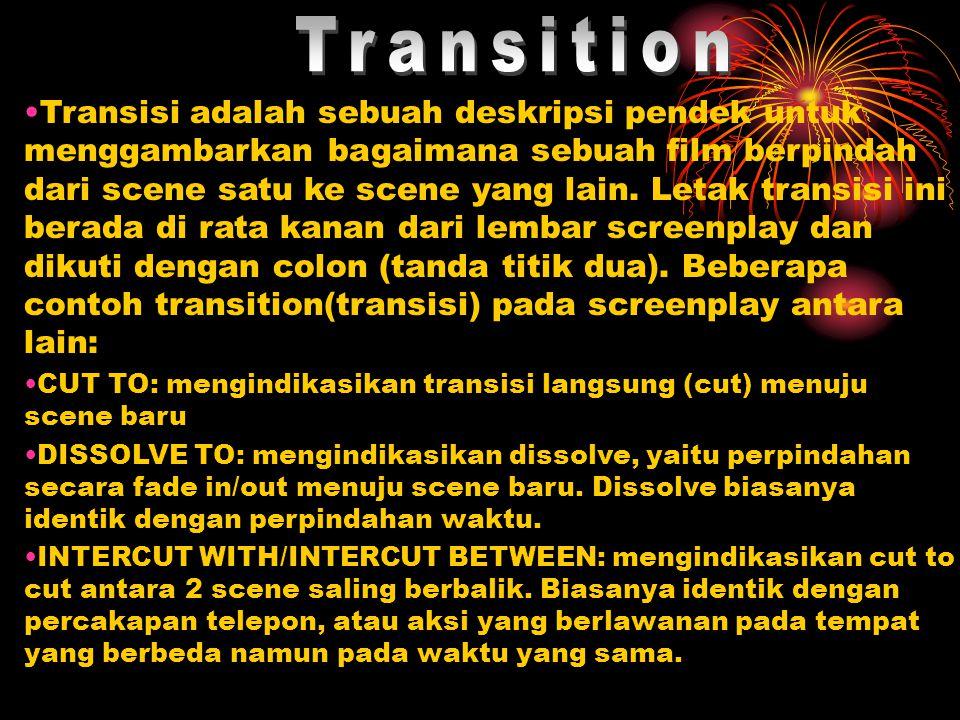•Transisi adalah sebuah deskripsi pendek untuk menggambarkan bagaimana sebuah film berpindah dari scene satu ke scene yang lain. Letak transisi ini be