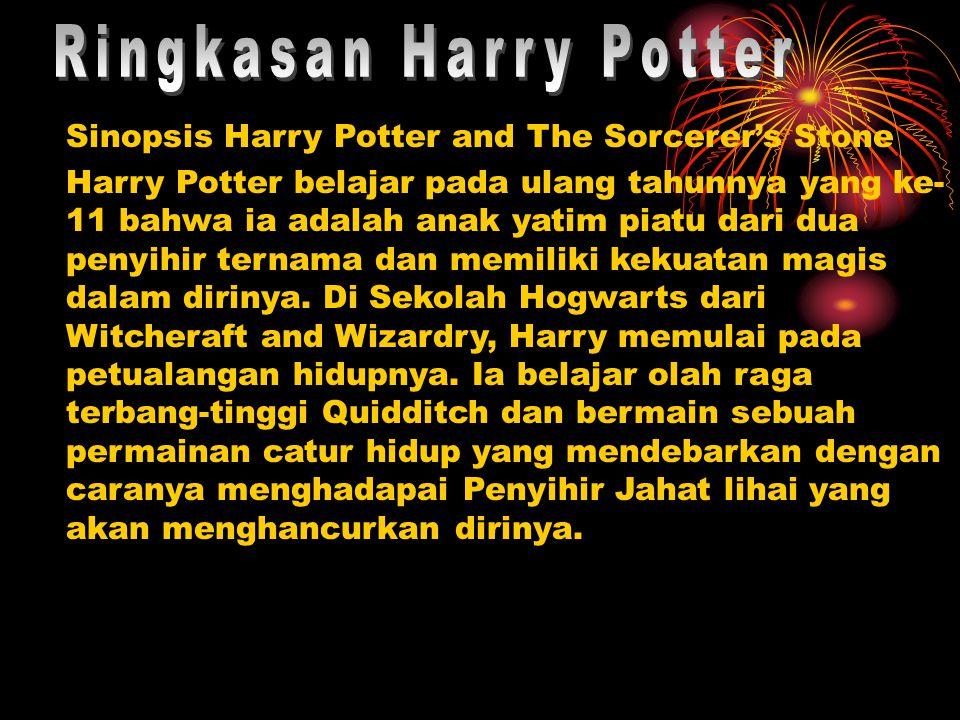 Sinopsis Harry Potter and The Sorcerer's Stone Harry Potter belajar pada ulang tahunnya yang ke- 11 bahwa ia adalah anak yatim piatu dari dua penyihir ternama dan memiliki kekuatan magis dalam dirinya.
