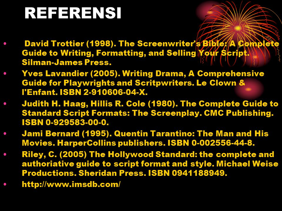 REFERENSI • David Trottier (1998). The Screenwriter's Bible: A Complete Guide to Writing, Formatting, and Selling Your Script. Silman-James Press. •Yv