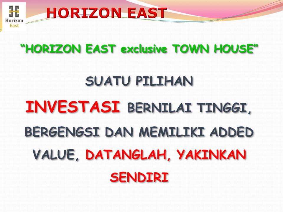 """""""HORIZON EAST exclusive TOWN HOUSE"""" SUATU PILIHAN INVESTASI BERNILAI TINGGI, BERGENGSI DAN MEMILIKI ADDED VALUE, DATANGLAH, YAKINKAN SENDIRI """"HORIZON"""
