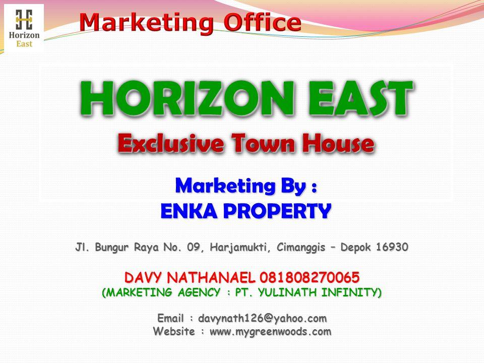 HORIZON EAST Exclusive Town House HORIZON EAST Exclusive Town House Jl. Bungur Raya No. 09, Harjamukti, Cimanggis – Depok 16930 DAVY NATHANAEL 0818082