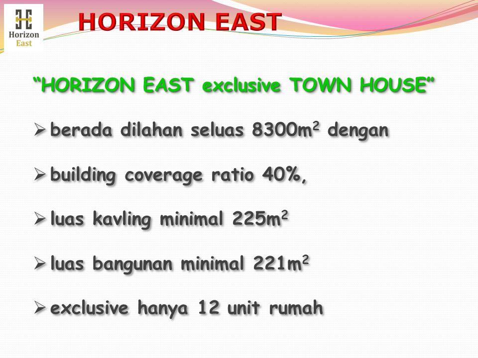 """""""HORIZON EAST exclusive TOWN HOUSE""""  berada dilahan seluas 8300m 2 dengan  building coverage ratio 40%,  luas kavling minimal 225m 2  luas banguna"""
