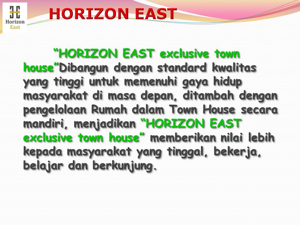 HORIZON EAST exclusive town house Tidak sekedar pembagian hirarki yang diperhatikan, tetapi juga kwalitas jalan lingkungan, nilai keindahan dan keamanan bagi pemakainya.