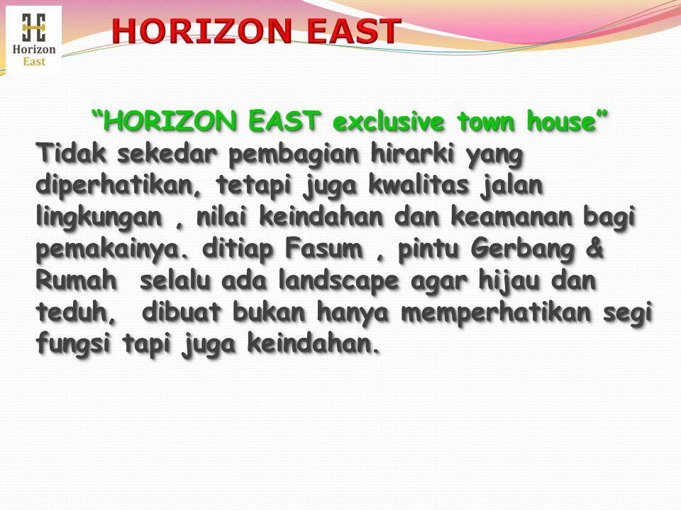 """""""HORIZON EAST exclusive town house"""" Tidak sekedar pembagian hirarki yang diperhatikan, tetapi juga kwalitas jalan lingkungan, nilai keindahan dan keam"""
