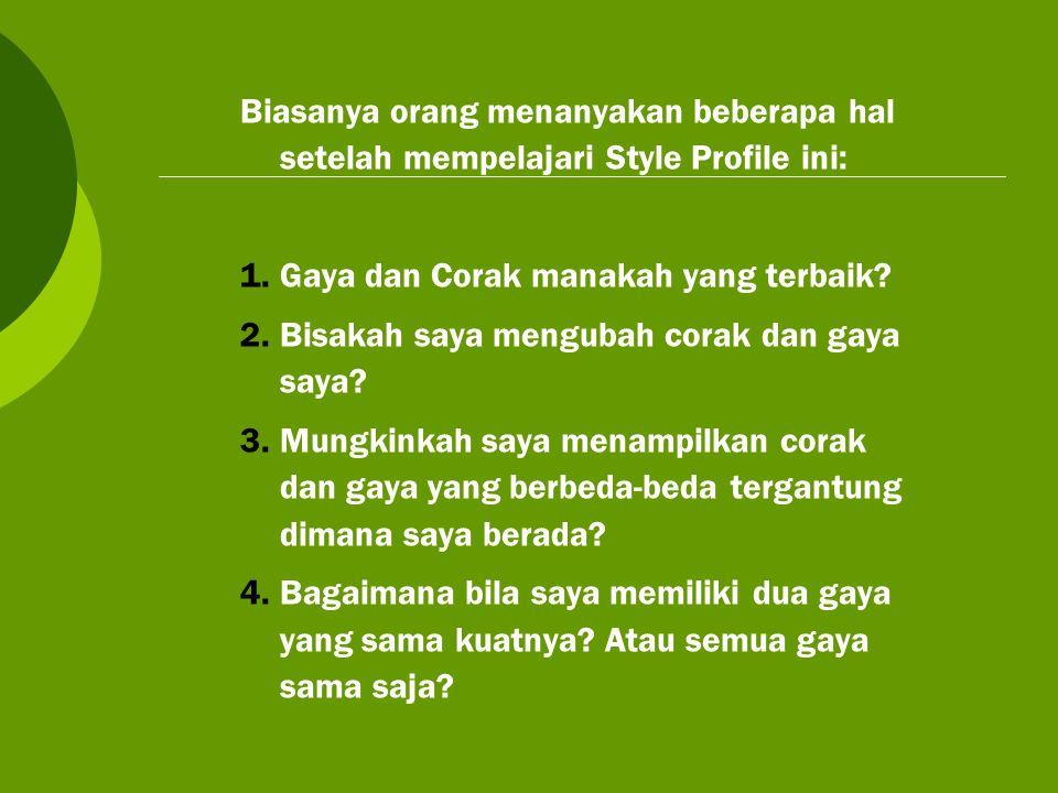 Biasanya orang menanyakan beberapa hal setelah mempelajari Style Profile ini: 1.Gaya dan Corak manakah yang terbaik? 2.Bisakah saya mengubah corak dan