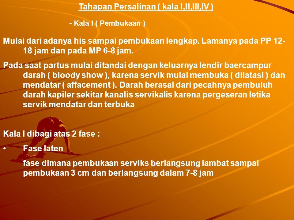 Tahapan Persalinan ( kala I,II,III,IV ) - Kala I ( Pembukaan ) Mulai dari adanya his sampai pembukaan lengkap.