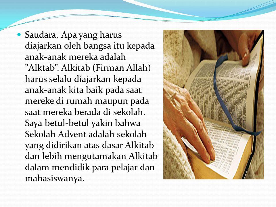 " Saudara, Apa yang harus diajarkan oleh bangsa itu kepada anak-anak mereka adalah ""Alktab"". Alkitab (Firman Allah) harus selalu diajarkan kepada anak"