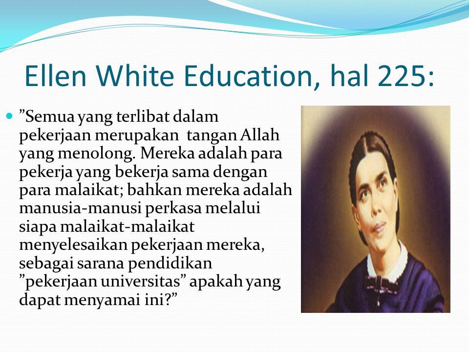 "Ellen White Education, hal 225:  ""Semua yang terlibat dalam pekerjaan merupakan tangan Allah yang menolong. Mereka adalah para pekerja yang bekerja s"