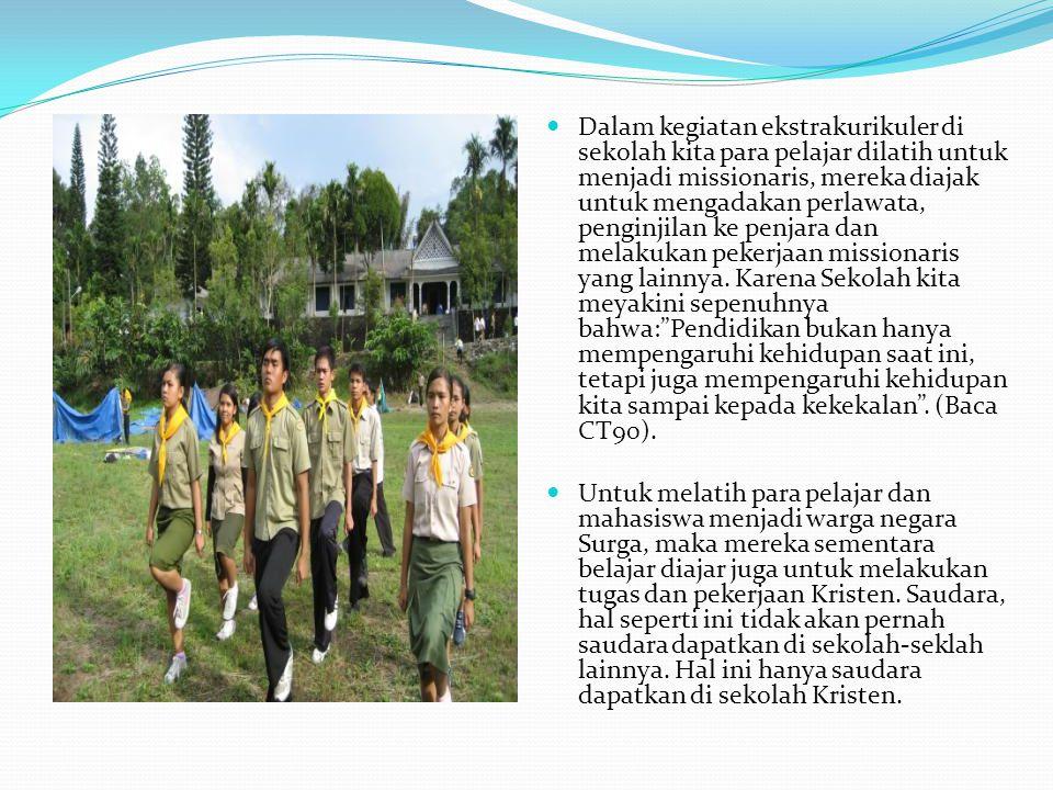  Dalam kegiatan ekstrakurikuler di sekolah kita para pelajar dilatih untuk menjadi missionaris, mereka diajak untuk mengadakan perlawata, penginjilan