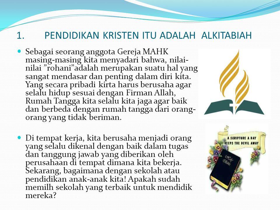"""1.PENDIDIKAN KRISTEN ITU ADALAH ALKITABIAH  Sebagai seorang anggota Gereja MAHK masing-masing kita menyadari bahwa, nilai- nilai """"rohani""""adalah merup"""