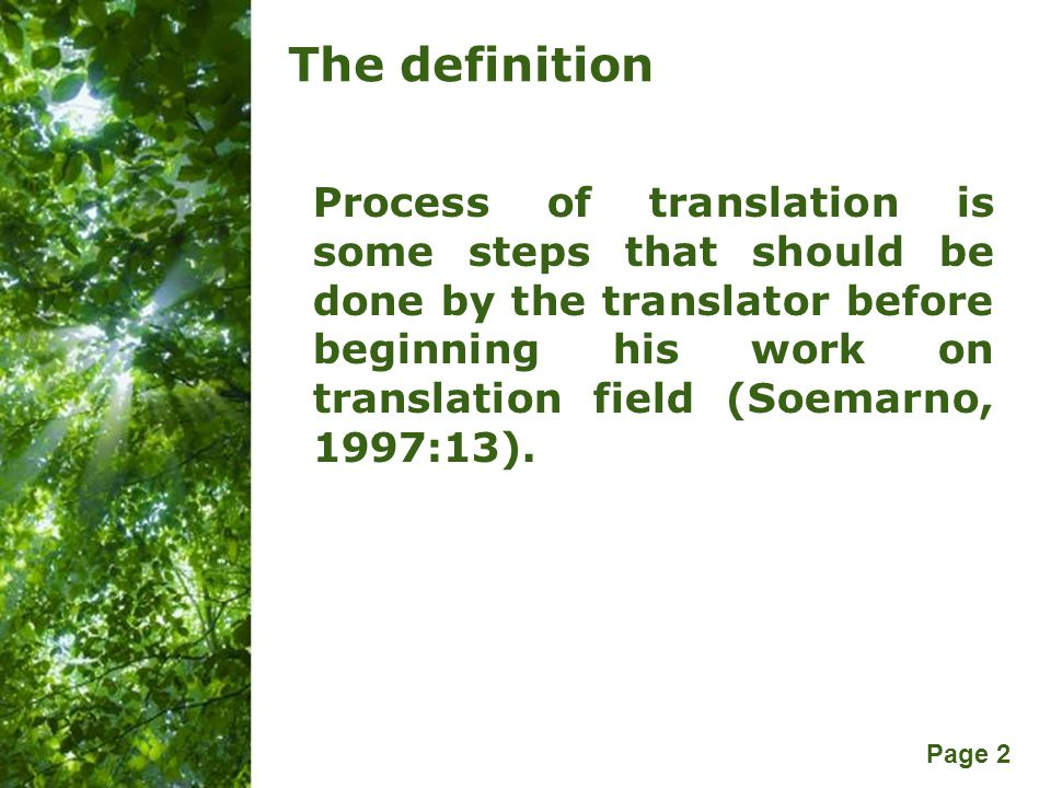 Free Powerpoint Templates Page 2 The definition Process of translation is some steps that should be done by the translator before beginning his work on translation field (Soemarno, 1997:13).