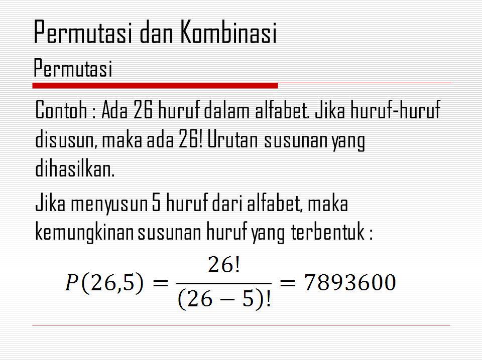 Contoh : Ada 26 huruf dalam alfabet. Jika huruf-huruf disusun, maka ada 26.