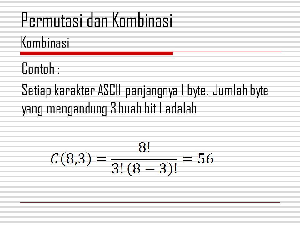 Contoh : Setiap karakter ASCII panjangnya 1 byte. Jumlah byte yang mengandung 3 buah bit 1 adalah Kombinasi Permutasi dan Kombinasi