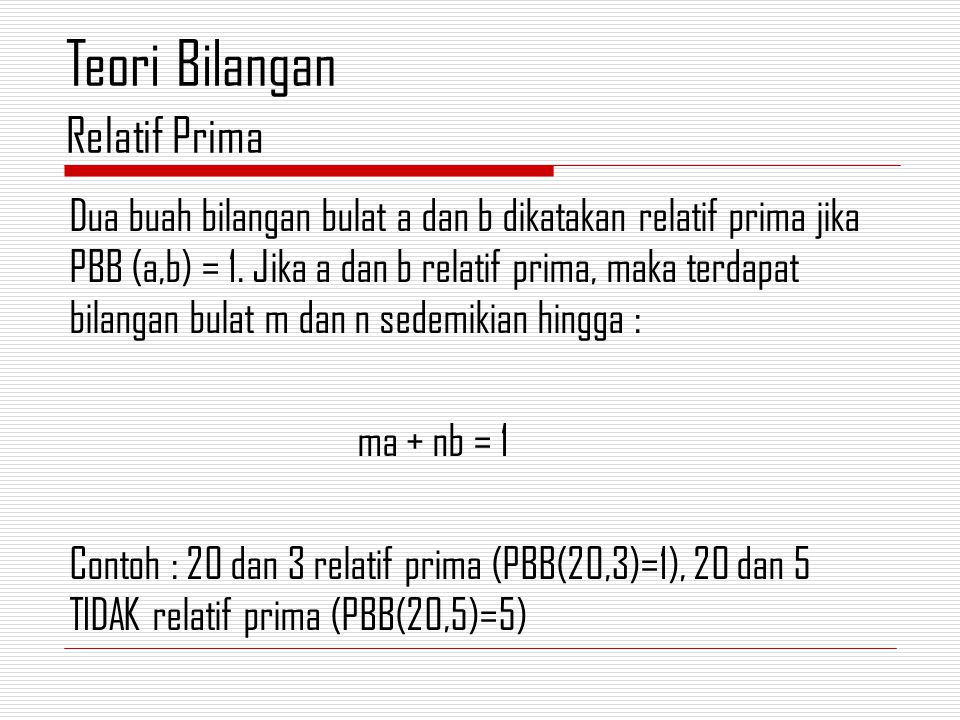 Dua buah bilangan bulat a dan b dikatakan relatif prima jika PBB (a,b) = 1.