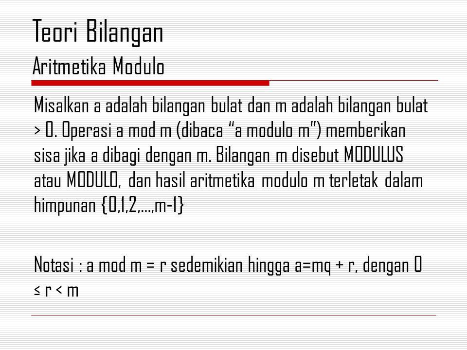 "Misalkan a adalah bilangan bulat dan m adalah bilangan bulat > 0. Operasi a mod m (dibaca ""a modulo m"") memberikan sisa jika a dibagi dengan m. Bilang"