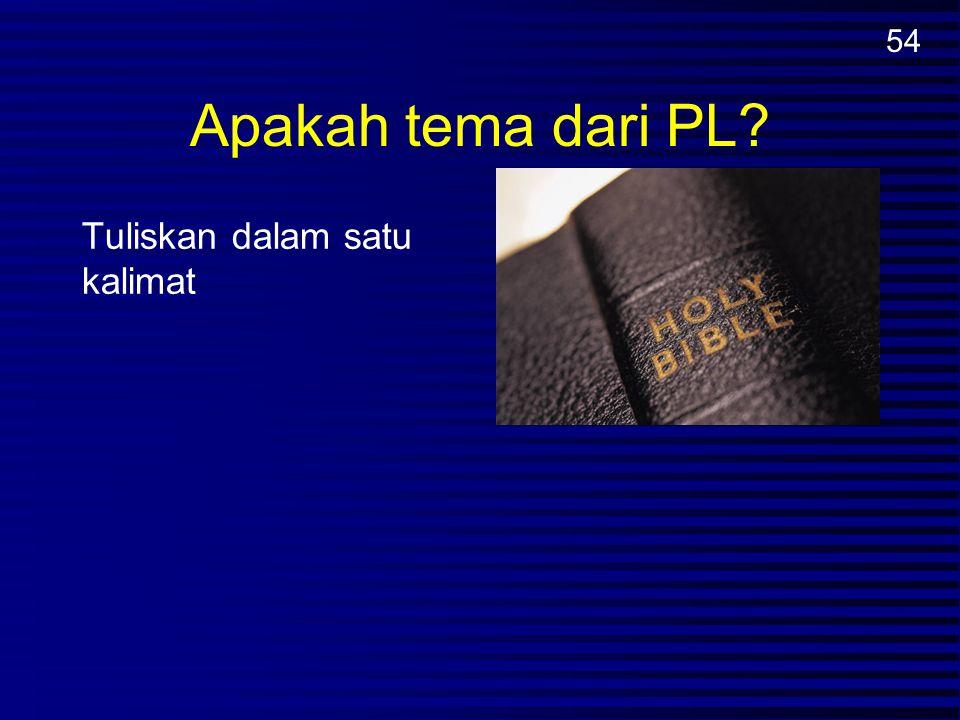Apakah tema dari PL? Tuliskan dalam satu kalimat 54