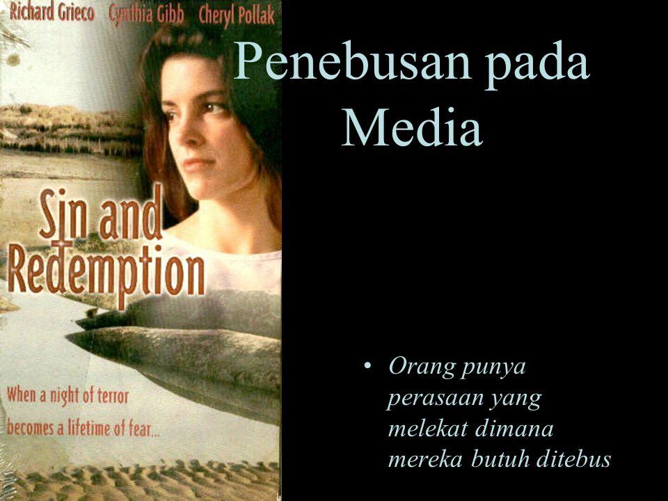 •Orang punya perasaan yang melekat dimana mereka butuh ditebus Penebusan pada Media