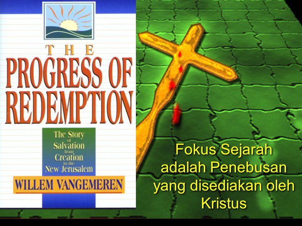 Fokus Sejarah adalah Penebusan yang disediakan oleh Kristus