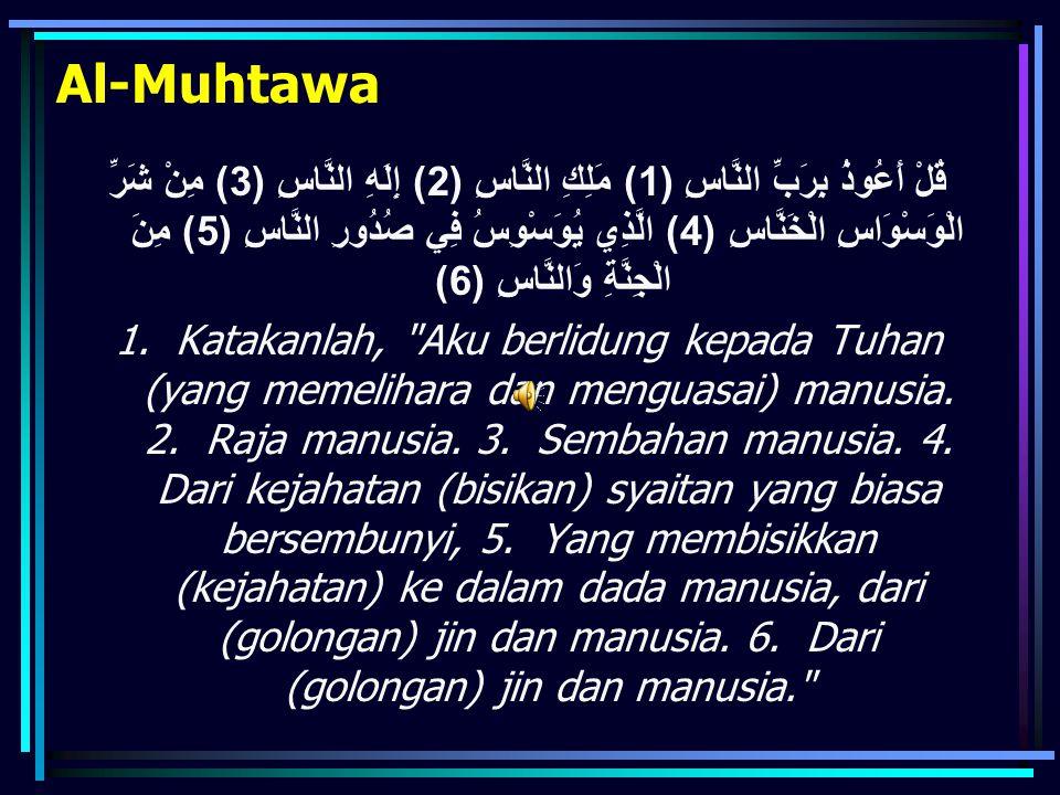 Al-Muhtawa قُلْ أَعُوذُ بِرَبِّ النَّاسِ (1) مَلِكِ النَّاسِ (2) إِلَهِ النَّاسِ (3) مِنْ شَرِّ الْوَسْوَاسِ الْخَنَّاسِ (4) الَّذِي يُوَسْوِسُ فِي صُدُورِ النَّاسِ (5) مِنَ الْجِنَّةِ وَالنَّاسِ (6) 1.