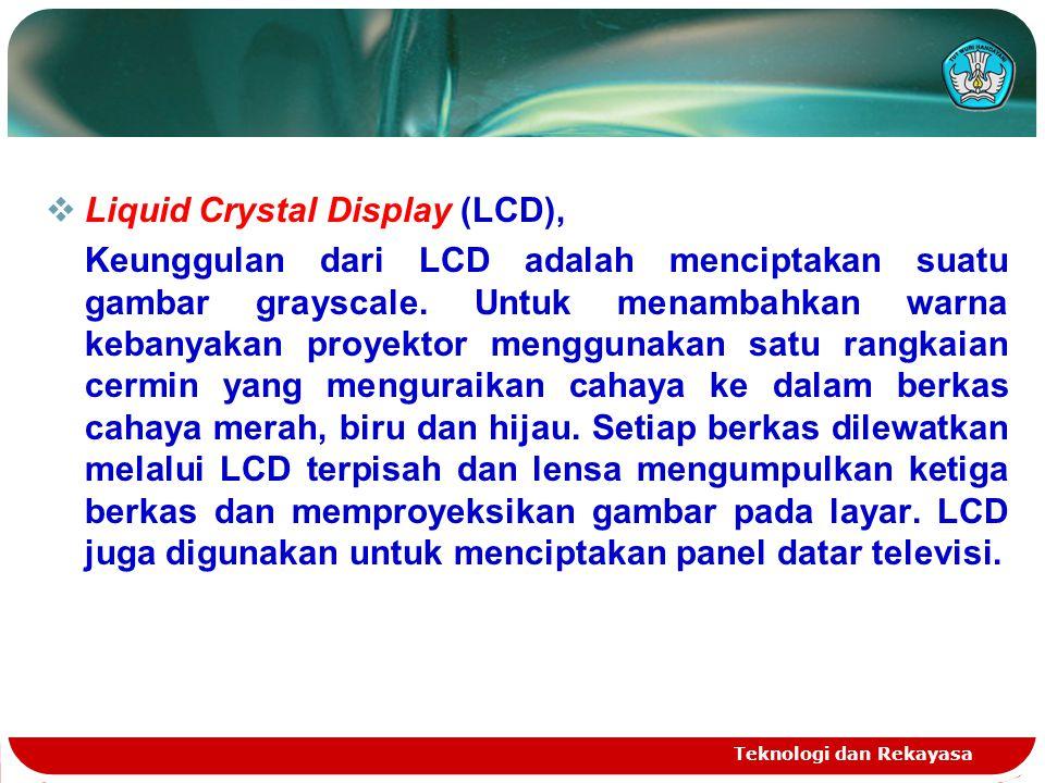 Teknologi dan Rekayasa  Liquid Crystal Display (LCD), Keunggulan dari LCD adalah menciptakan suatu gambar grayscale. Untuk menambahkan warna kebanyak