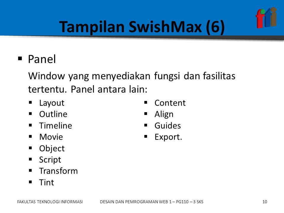 FAKULTAS TEKNOLOGI INFORMASI10DESAIN DAN PEMROGRAMAN WEB 1 – PG110 – 3 SKS Tampilan SwishMax (6)  Panel Window yang menyediakan fungsi dan fasilitas tertentu.