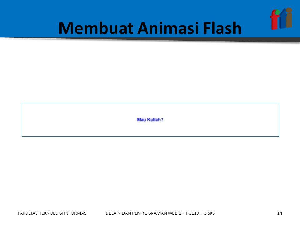 FAKULTAS TEKNOLOGI INFORMASI14DESAIN DAN PEMROGRAMAN WEB 1 – PG110 – 3 SKS Membuat Animasi Flash
