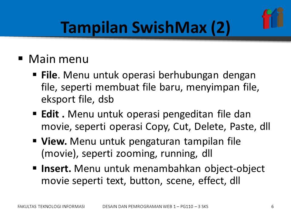 FAKULTAS TEKNOLOGI INFORMASI6DESAIN DAN PEMROGRAMAN WEB 1 – PG110 – 3 SKS Tampilan SwishMax (2)  Main menu  File. Menu untuk operasi berhubungan den