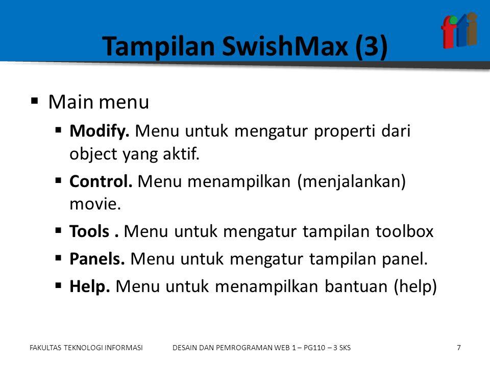 FAKULTAS TEKNOLOGI INFORMASI7DESAIN DAN PEMROGRAMAN WEB 1 – PG110 – 3 SKS Tampilan SwishMax (3)  Main menu  Modify. Menu untuk mengatur properti dar