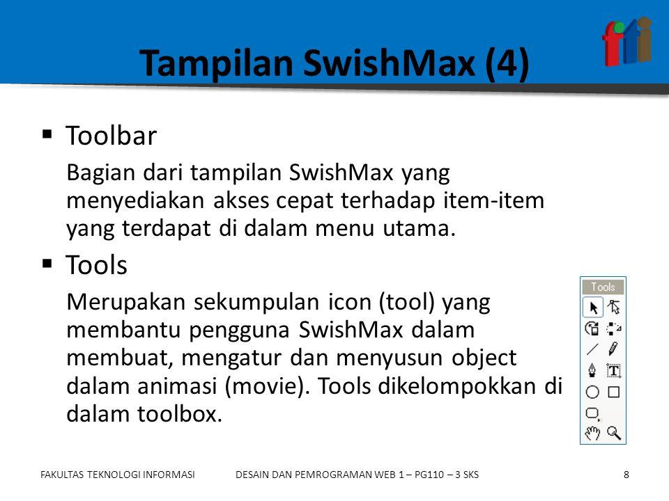 FAKULTAS TEKNOLOGI INFORMASI8DESAIN DAN PEMROGRAMAN WEB 1 – PG110 – 3 SKS Tampilan SwishMax (4)  Toolbar Bagian dari tampilan SwishMax yang menyediakan akses cepat terhadap item-item yang terdapat di dalam menu utama.