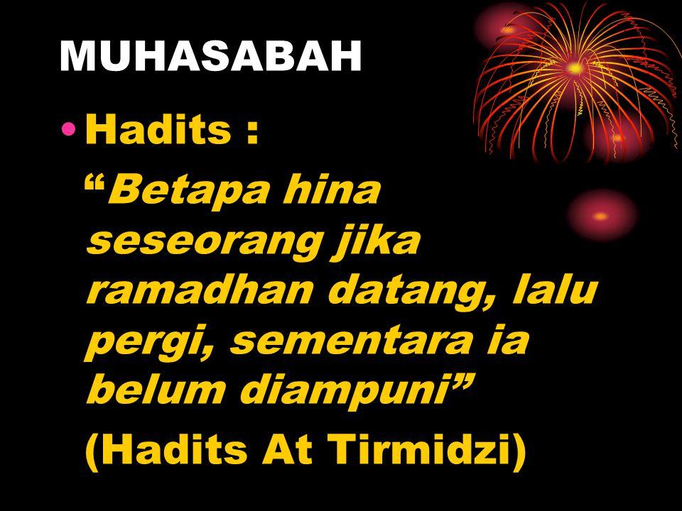 MUHASABAH •Hadits : Betapa hina seseorang jika ramadhan datang, lalu pergi, sementara ia belum diampuni (Hadits At Tirmidzi)