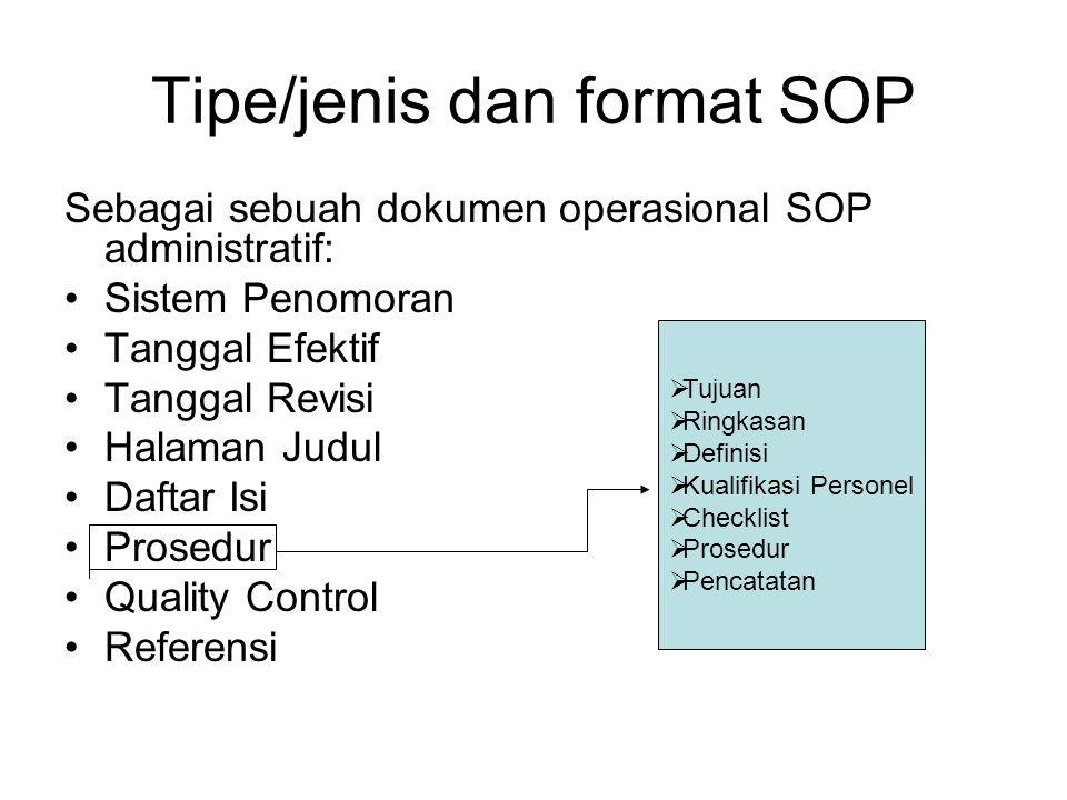 TIPE FORMAT SOP Sebagai sebuah dokumen operasional SOP Tehnis memuat: •Sistem penomoran •Tanggal efektif •Tanggal revisi •Halaman Judul •Daftar isi •P