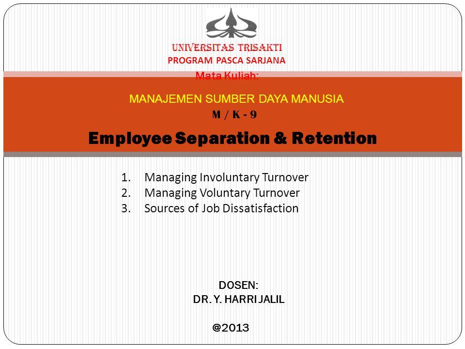 UNIVERSITAS TRISAKTI PROGRAM PASCA SARJANA Mata Kuliah: MANAJEMEN SUMBER DAYA MANUSIA M / K - 9 Employee Separation & Retention DOSEN: DR. Y. HARRI JA