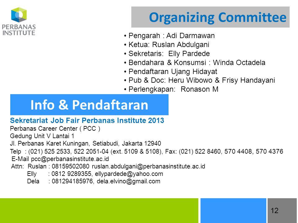 12 Organizing Committee • Pengarah : Adi Darmawan • Ketua: Ruslan Abdulgani • Sekretaris: Elly Pardede • Bendahara & Konsumsi : Winda Octadela • Penda