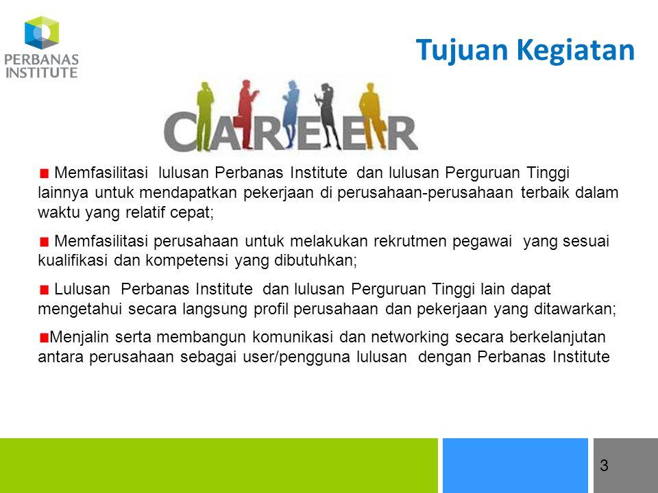 3 Tujuan Kegiatan Memfasilitasi lulusan Perbanas Institute dan lulusan Perguruan Tinggi lainnya untuk mendapatkan pekerjaan di perusahaan-perusahaan t