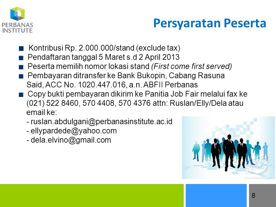 8 Persyaratan Peserta Kontribusi Rp. 2.000.000/stand (exclude tax) Pendaftaran tanggal 5 Maret s.d 2 April 2013 Peserta memilih nomor lokasi stand (Fi