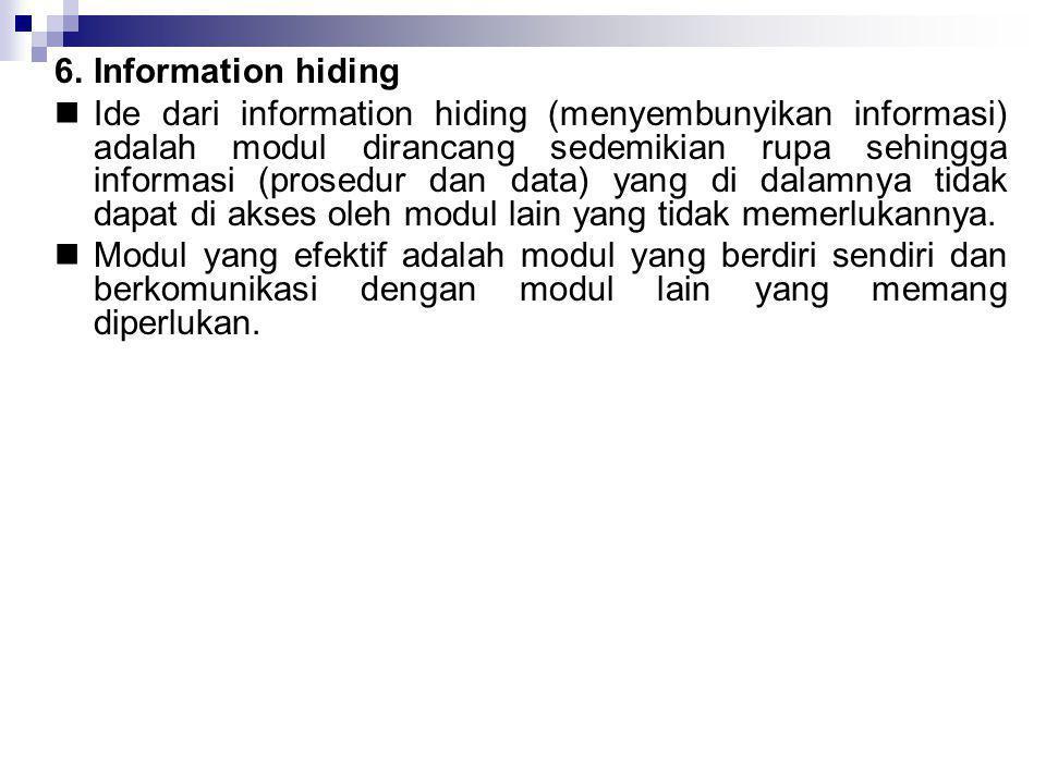 6.Information hiding  Ide dari information hiding (menyembunyikan informasi) adalah modul dirancang sedemikian rupa sehingga informasi (prosedur dan