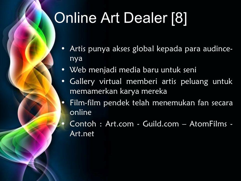 Free Powerpoint Templates Online Art Dealer [8] •Artis punya akses global kepada para audince- nya •Web menjadi media baru untuk seni •Gallery virtual