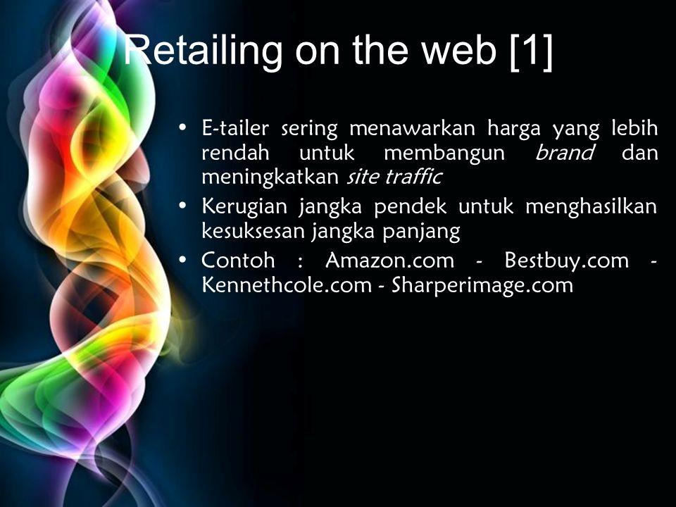 Free Powerpoint Templates Retailing on the web [1] •E-tailer sering menawarkan harga yang lebih rendah untuk membangun brand dan meningkatkan site tra