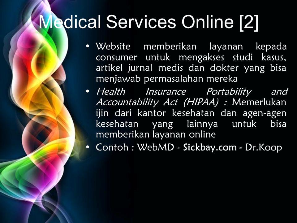 Free Powerpoint Templates Medical Services Online [2] •Website memberikan layanan kepada consumer untuk mengakses studi kasus, artikel jurnal medis da