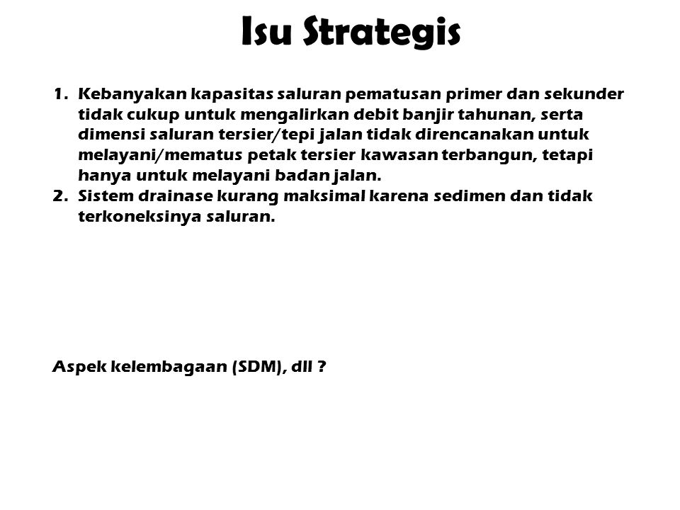 Isu Strategis 1.Kebanyakan kapasitas saluran pematusan primer dan sekunder tidak cukup untuk mengalirkan debit banjir tahunan, serta dimensi saluran t