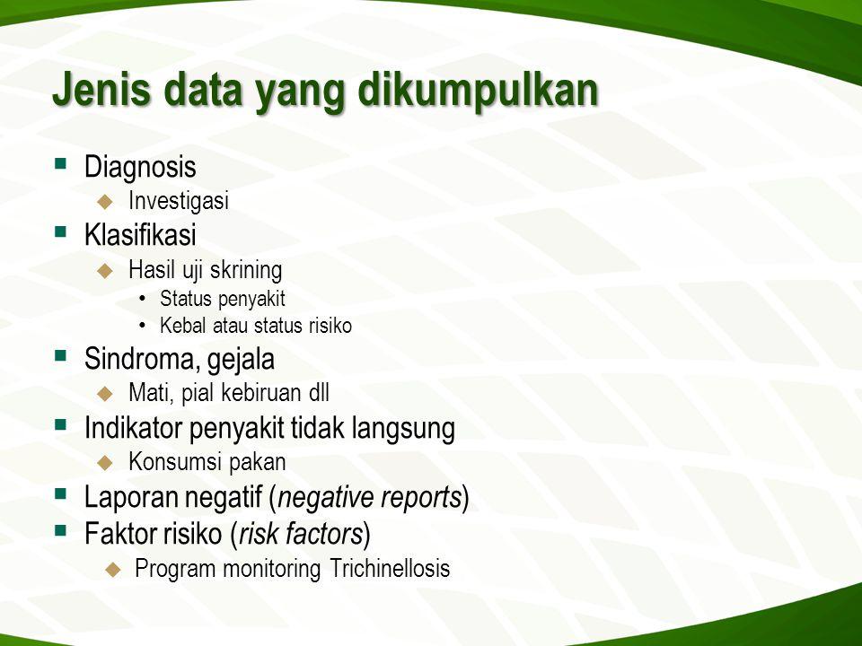 Jenis data yang dikumpulkan  Diagnosis  Investigasi  Klasifikasi  Hasil uji skrining • Status penyakit • Kebal atau status risiko  Sindroma, geja