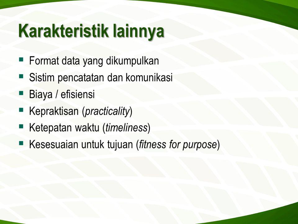 Karakteristik lainnya  Format data yang dikumpulkan  Sistim pencatatan dan komunikasi  Biaya / efisiensi  Kepraktisan ( practicality )  Ketepatan