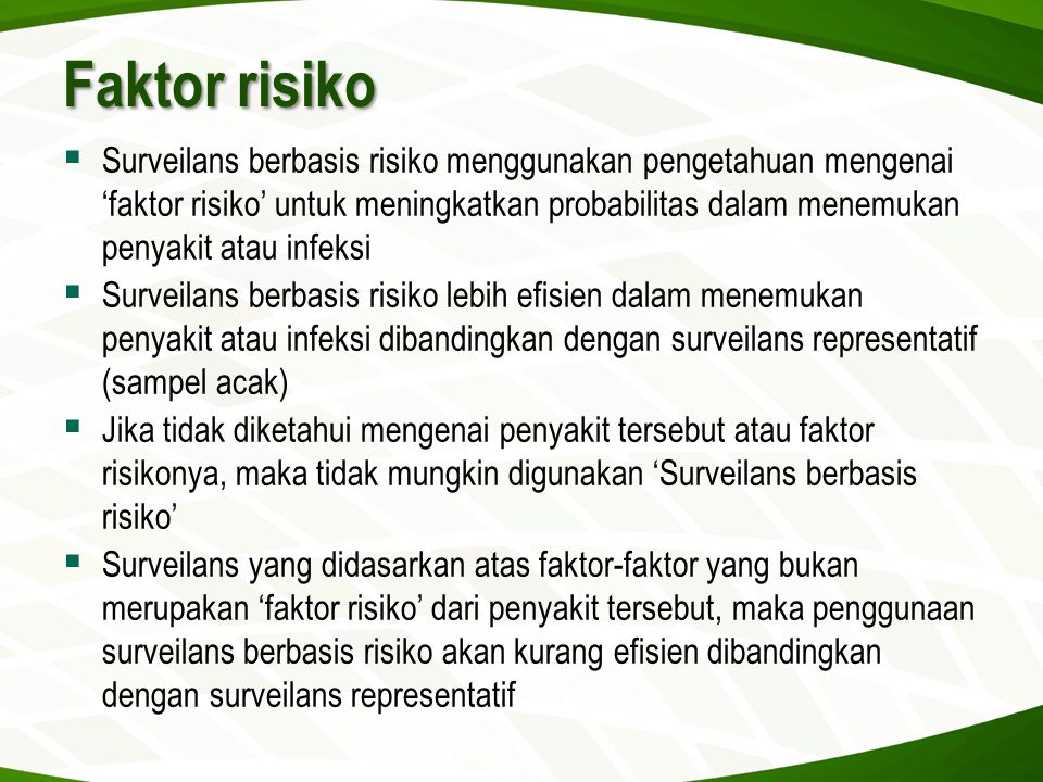 Faktor risiko  Surveilans berbasis risiko menggunakan pengetahuan mengenai 'faktor risiko' untuk meningkatkan probabilitas dalam menemukan penyakit a