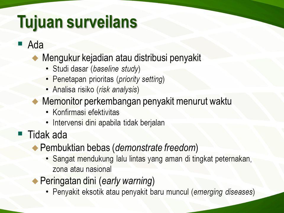 Tujuan surveilans  Ada  Mengukur kejadian atau distribusi penyakit • Studi dasar ( baseline study ) • Penetapan prioritas ( priority setting ) • Ana