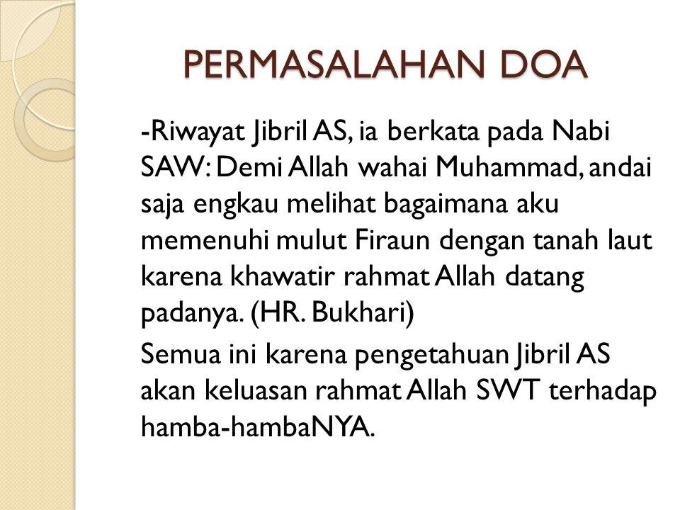 PERMASALAHAN DOA -Riwayat Jibril AS, ia berkata pada Nabi SAW: Demi Allah wahai Muhammad, andai saja engkau melihat bagaimana aku memenuhi mulut Firau