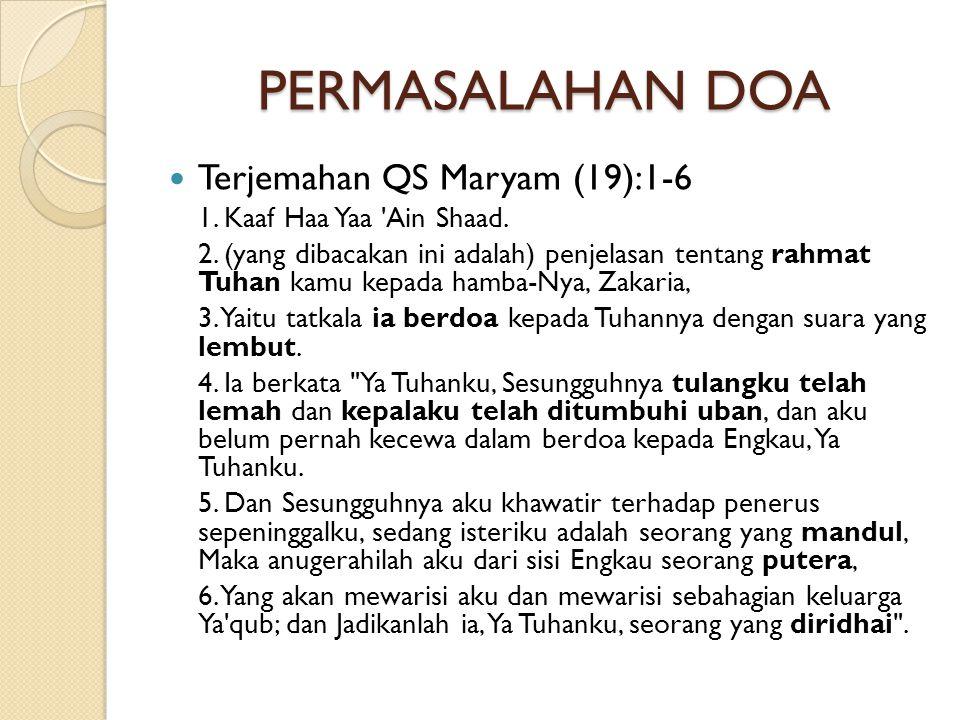 PERMASALAHAN DOA  Terjemahan QS Maryam (19):1-6 1. Kaaf Haa Yaa 'Ain Shaad. 2. (yang dibacakan ini adalah) penjelasan tentang rahmat Tuhan kamu kepad