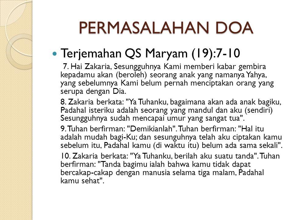 PERMASALAHAN DOA  Terjemahan QS Maryam (19):7-10 7. Hai Zakaria, Sesungguhnya Kami memberi kabar gembira kepadamu akan (beroleh) seorang anak yang na