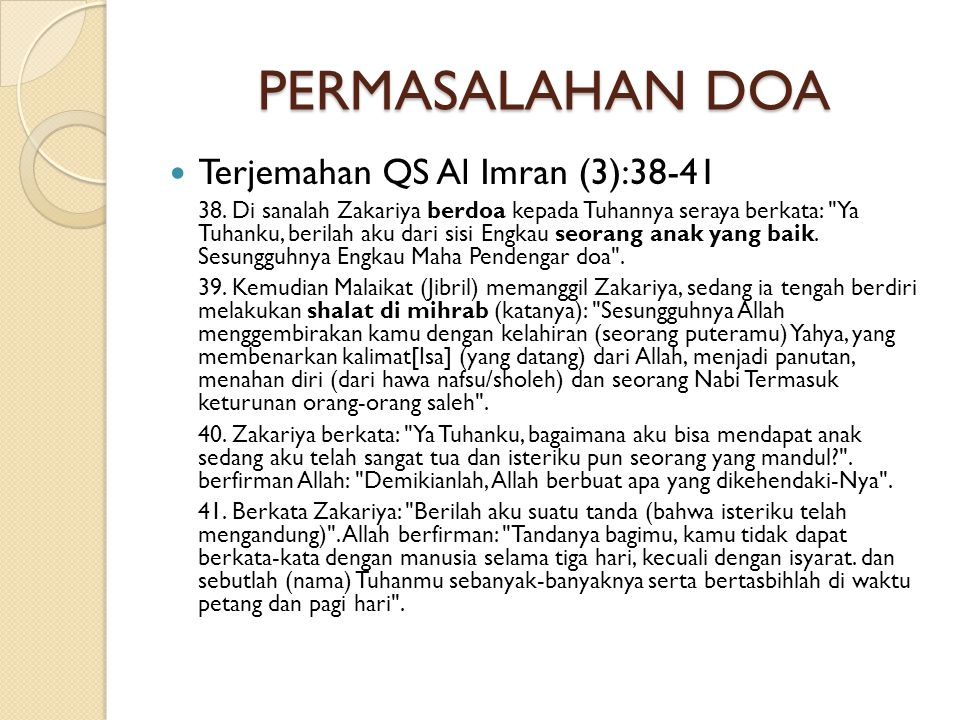 PERMASALAHAN DOA  Terjemahan QS Al Imran (3):38-41 38. Di sanalah Zakariya berdoa kepada Tuhannya seraya berkata: